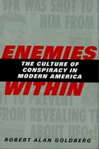 Enemies Within: The Culture of Conspiracy in Modern America by Professor Robert Alan Goldberg