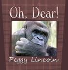 Oh, Dear! by Peggy Lincoln