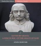 Saved by Grace: A Discourse of the Grace of God (Illustrated Edition) by John Bunyan
