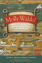Molly Waldo!: A Young Man's First Voyage to the Grand Banks of Newfoundland by Priscilla L. Moulton