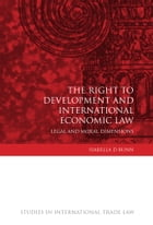The Right to Development and International Economic Law: Legal and Moral Dimensions by Dr Isabella D Bunn