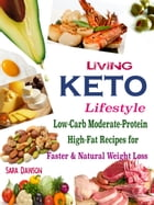 Living Keto Lifestyle: Low-Carb Moderate-Protein High-Fat Recipes for Faster & Natural Weight Loss by Sara Dawson