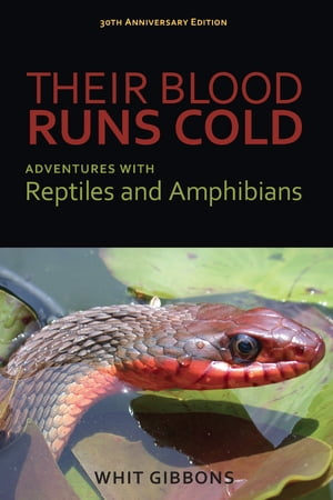 Their Blood Runs Cold Adventures with Reptiles and Amphibians