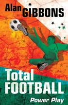 Total Football: Power Play by Alan Gibbons