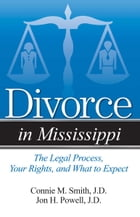 Divorce in Mississippi: The Legal Process, Your Rights, and What to Expect by Connie M. Smith, Esq.