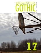 Midwestern Gothic: Spring 2015 Issue 17 by Midwestern Gothic
