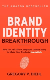 Brand Identity Breakthrough: How to Craft Your Company's Unique Story to Make Your Products…