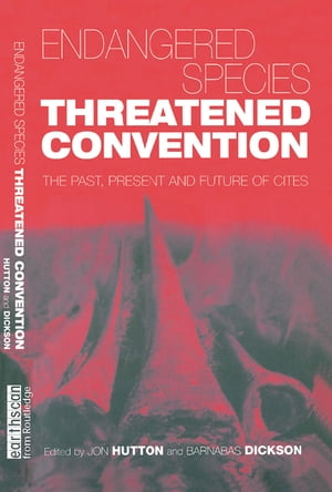 Endangered Species Threatened Convention The Past,  Present and Future of CITES,  the Convention on International Trade in Endangered Species of Wild Fa