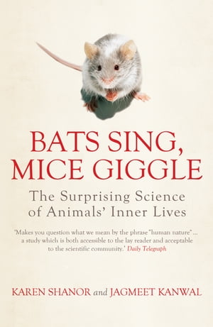 Bats Sing,  Mice Giggle The Surprising Science of Animals' Inner Lives