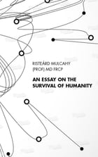 An Essay on the Survival of Humanity by Risteárd Mulcahy