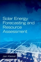 Solar Energy Forecasting and Resource Assessment by Jan Kleissl