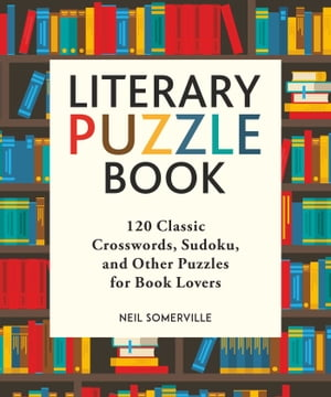 Literary Puzzle Book: 120 Classic Crosswords, Sudoku, and Other Puzzles for Book Lovers by Neil Somerville