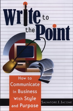 Write to the Point: How to Communicate in Business With Style and Purpose