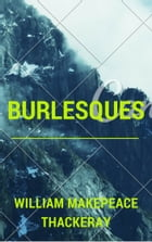 Burlesques (Annotated) by William Makepeace Thackeray