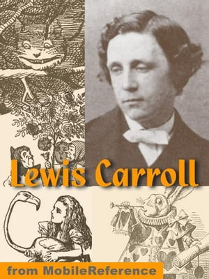 Works Of Lewis Carroll. Illustrated: Alice's Adventures In Wonderland,  Through The Looking-Glass,  + 25 Other Works Including Poetry (Mobi Collected Wo