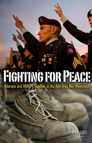 Fighting for Peace Veterans and Military Families in the Anti?Iraq War Movement