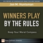Winners Play By the Rules: Keep Your Moral Compass by Jon Huntsman