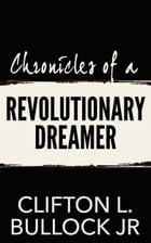 Chronicles of a Revolutionary Dreamer by Clifton L. Bullock Jr