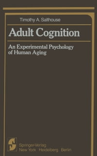 Adult Cognition: An Experimental Psychology of Human Aging