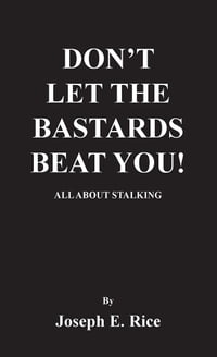 DON'T LET THE BASTARDS BEAT YOU!: ALL ABOUT STALKING