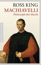 Machiavelli: Philosoph der Macht by Ross King