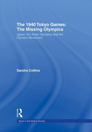 The 1940 Tokyo Games: The Missing Olympics Japan,  the Asian Olympics and the Olympic Movement
