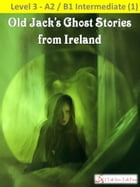 Old Jack's Ghost Stories from Ireland by I Talk You Talk Press