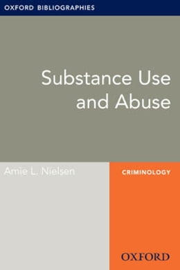 Book Substance Use and Abuse: Oxford Bibliographies Online Research Guide by Amie L. Nielsen