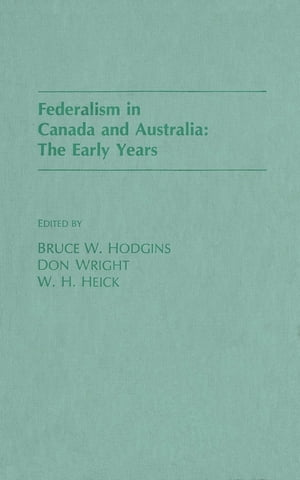 Federalism in Canada and Australia: The Early Years The Early Years