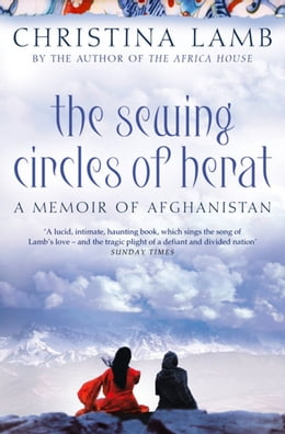 Book The Sewing Circles of Herat: My Afghan Years by Christina Lamb