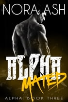 Alpha: Mated by Nora Ash