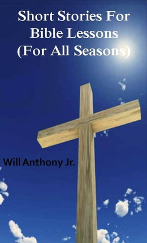 Short Stories For Bible Lessons (For All Seasons)