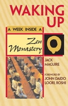 Waking Up: A Week Inside a Zen Monastery by Jack Maguire