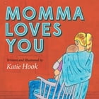 Momma Loves You by Katie Hook