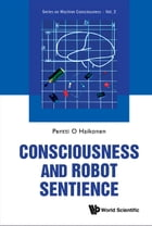 Consciousness and Robot Sentience by Pentti O Haikonen