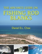 The Advance Guide On Rod Blanks by Daniel Chee