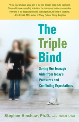 Book The Triple Bind: Saving Our Teenage Girls from Today's Pressures by Stephen Hinshaw, Ph.D.