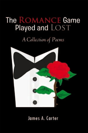 The Romance Game Played and Lost: A Collection of Poems