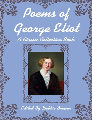 Poems of George Eliot, a Classic Collection Book
