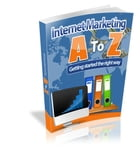 Internet Marketing - A to Z: Getting Started the Right Way! by M Teguh Rosandi Putra