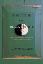 The House of Black and White: My Life with and Search for Louise Johnson Morris by David Sherer