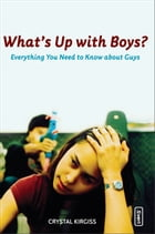 What's Up with Boys?: Everything You Need to Know about Guys by Crystal Kirgiss