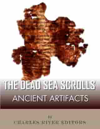 Ancient Artifacts: The Dead Sea Scrolls by Charles River Editors