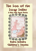 THE SON OF THE SOAP SELLER - A Fairy Tale from Persia: Baba Indaba's Children's Stories - Issue 325 by Anon E. Mouse