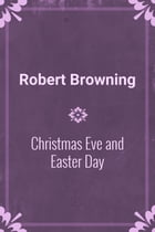 Christmas Eve and Easter Day by Robert Browning