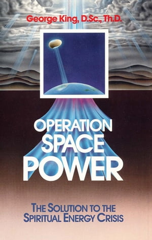 Operation Space Power The Solution to The Spiritual Energy Crisis