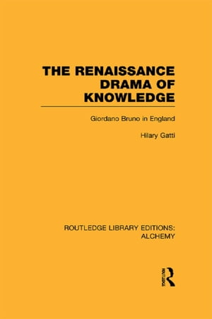 The Renaissance Drama of Knowledge Giordano Bruno in England