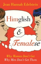 Himglish and Femalese: Why women don't get why men don't get them by Jean Hannah Edelstein