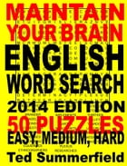 Maintain Your Brain English Word Search, 2014 Edition by Ted Summerfield