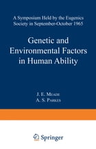 Genetic and Environmental Factors in Human Ability: A Symposium held by the Eugenics Society in…